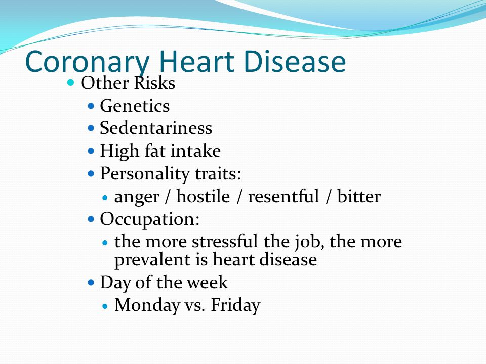 Coronary Heart Disease Other Risks Genetics Sedentariness High fat intake Personality traits: anger / hostile / resentful / bitter Occupation: the mor