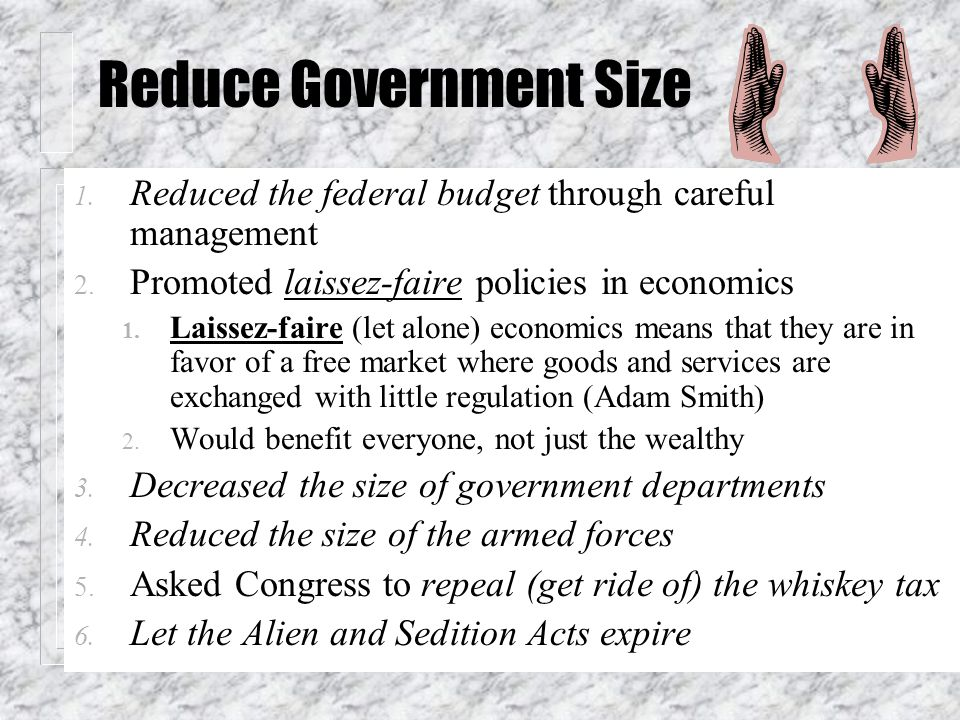 Reduce Government Size 1.Reduced the federal budget through careful management 2.