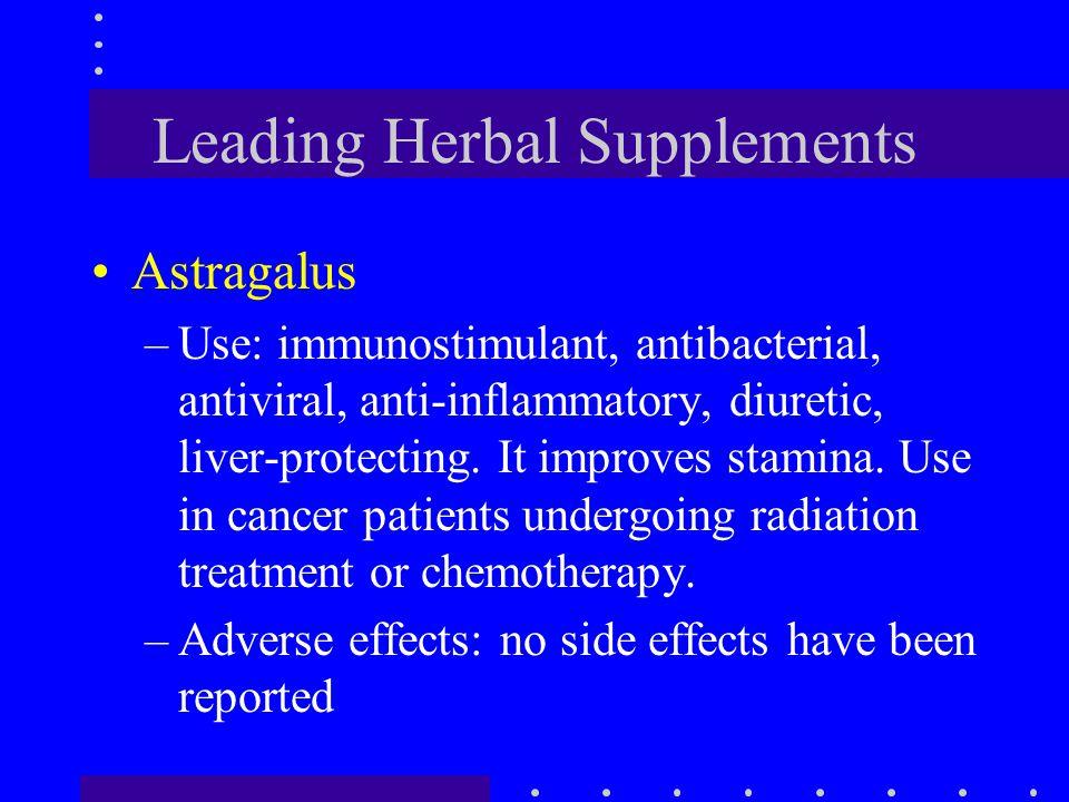 Leading Herbal Supplements Astragalus –Use: immunostimulant, antibacterial, antiviral, anti-inflammatory, diuretic, liver-protecting. It improves stam