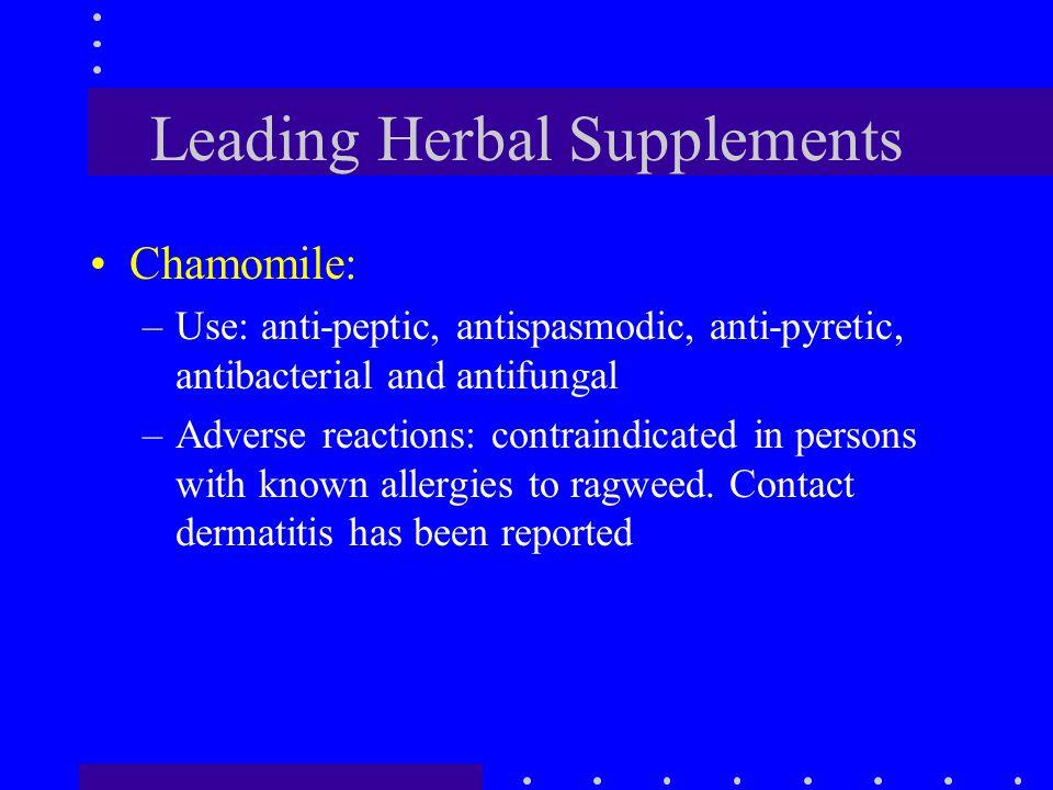 Leading Herbal Supplements Chamomile: –Use: anti-peptic, antispasmodic, anti-pyretic, antibacterial and antifungal –Adverse reactions: contraindicated