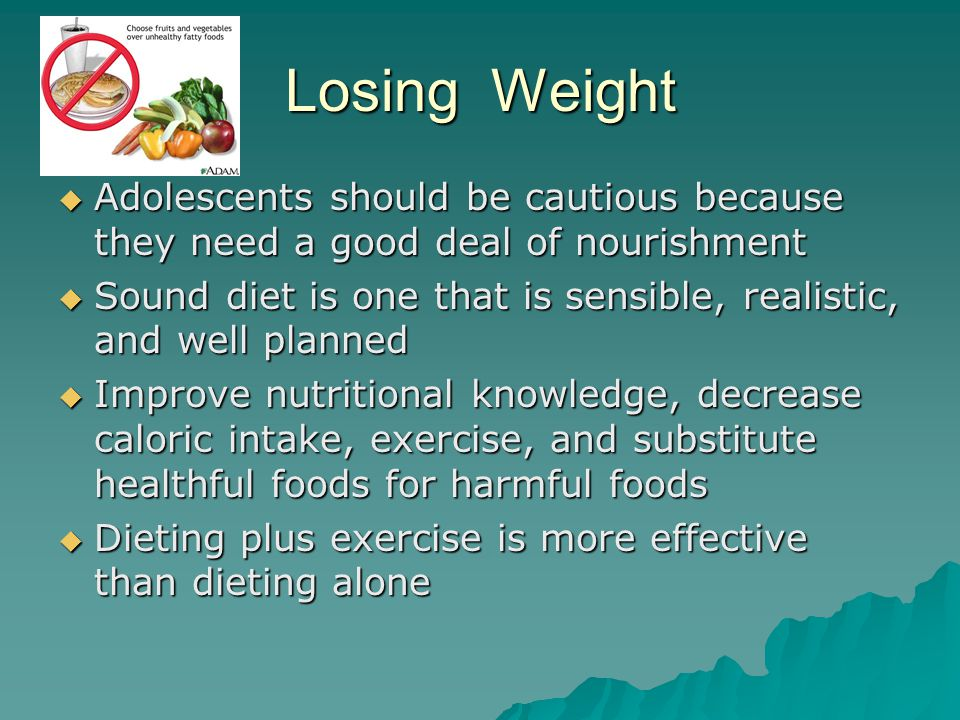 Losing Weight  Adolescents should be cautious because they need a good deal of nourishment  Sound diet is one that is sensible, realistic, and well