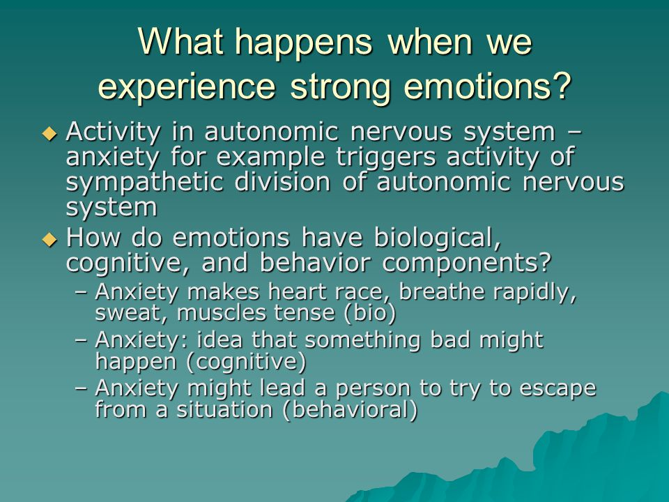 What happens when we experience strong emotions?  Activity in autonomic nervous system – anxiety for example triggers activity of sympathetic divisio