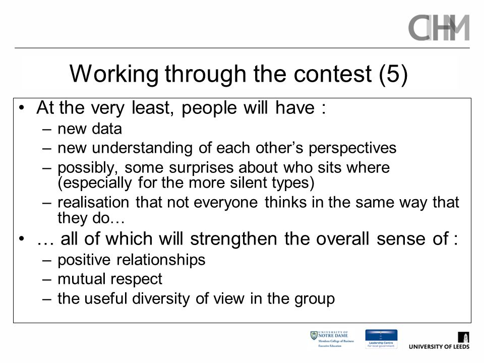 Working through the contest (5) At the very least, people will have : –new data –new understanding of each other's perspectives –possibly, some surpri