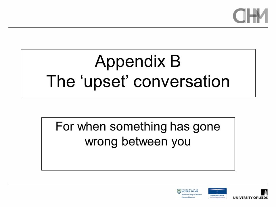 Appendix B The 'upset' conversation For when something has gone wrong between you