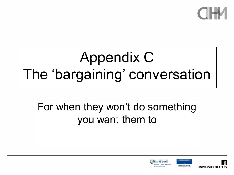 Appendix C The 'bargaining' conversation For when they won't do something you want them to