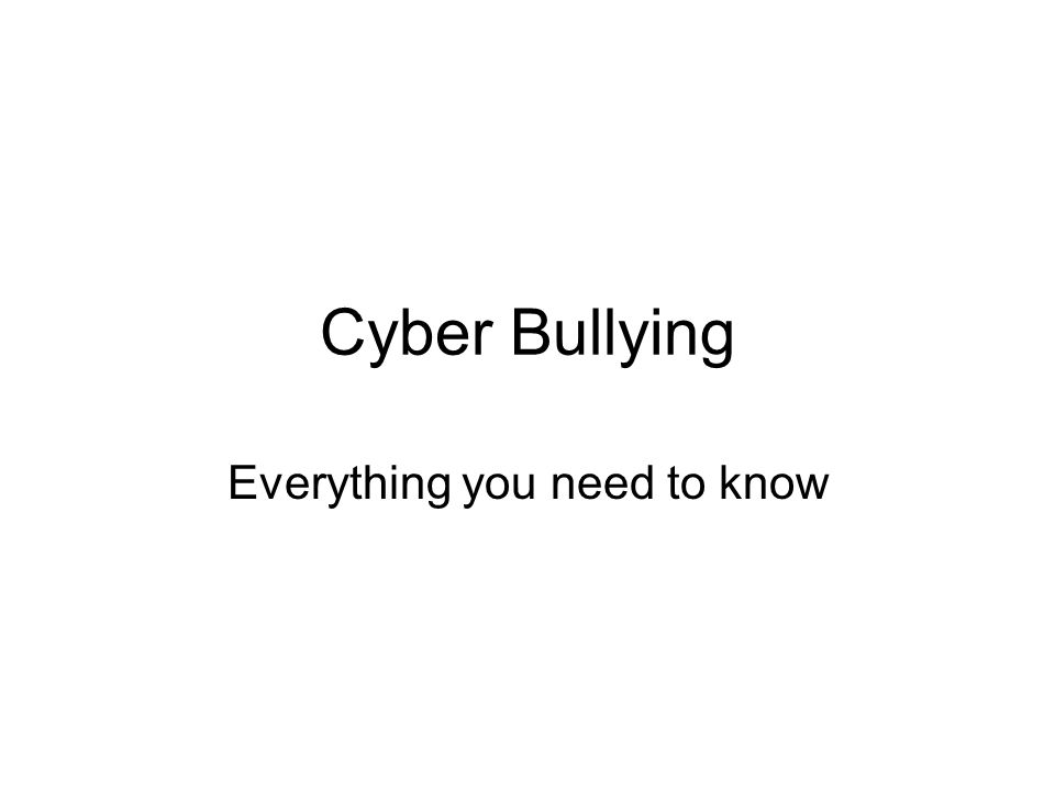 Cyber Bullying Everything you need to know