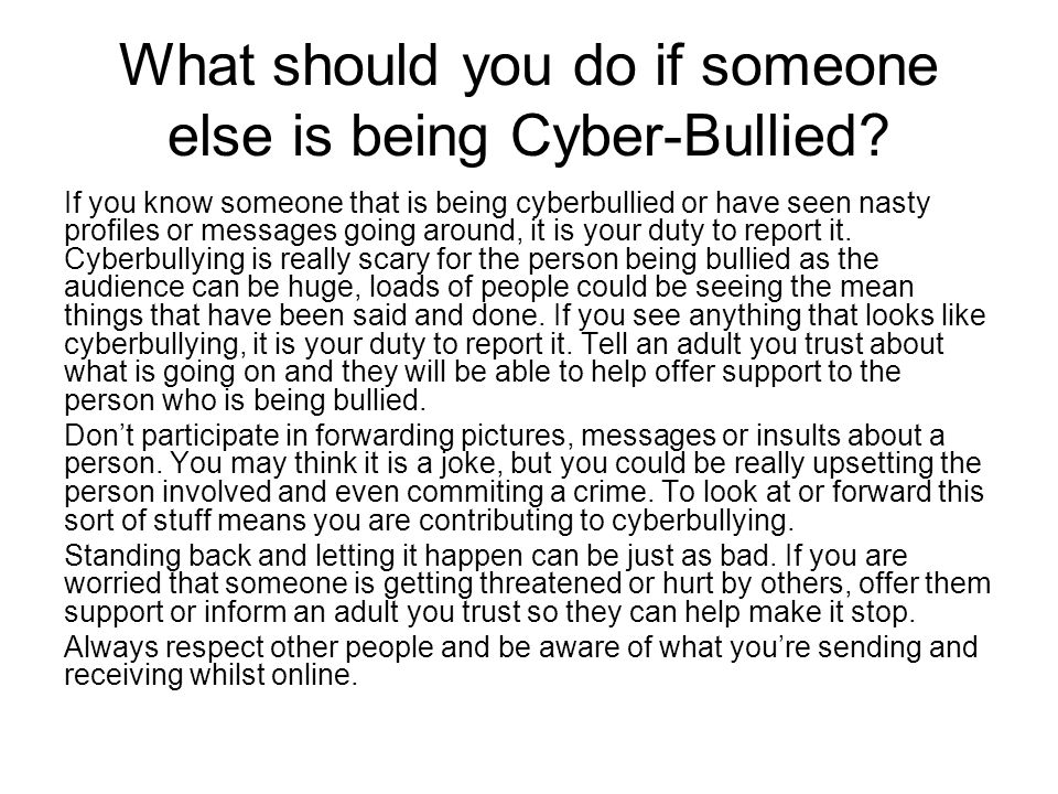 What should you do if someone else is being Cyber-Bullied.