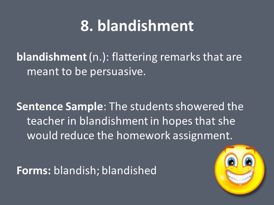 8. blandishment blandishment (n.): flattering remarks that are meant to be persuasive.