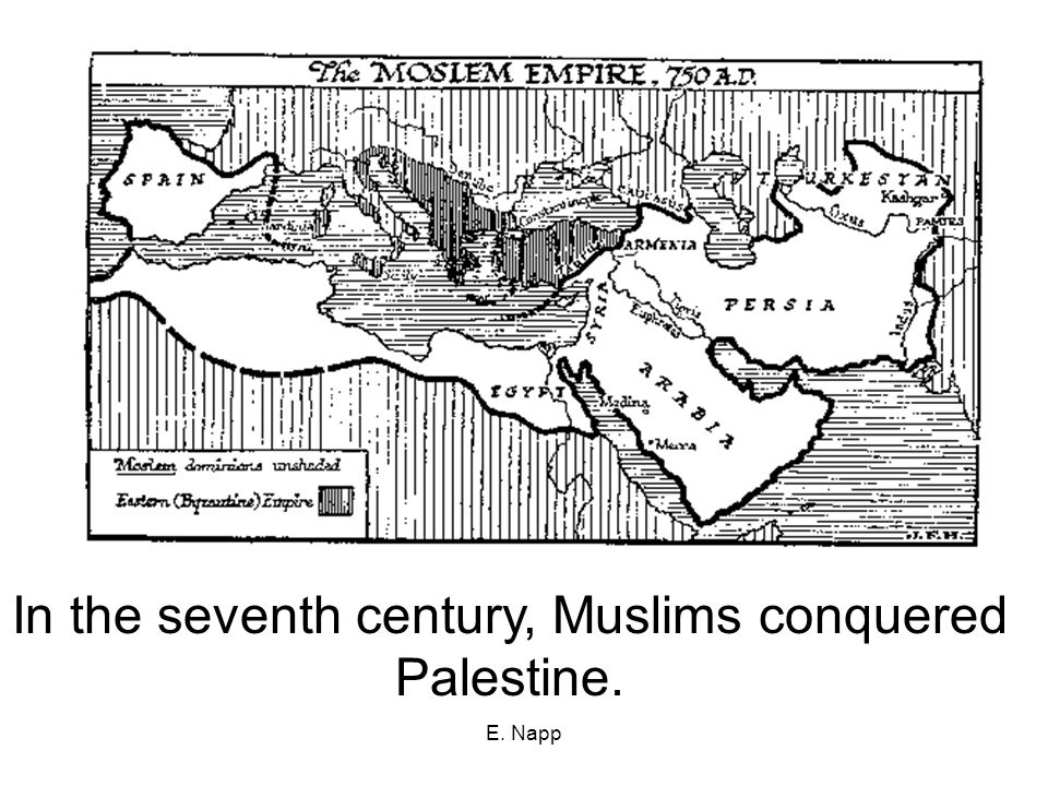 E. Napp In the seventh century, Muslims conquered Palestine.