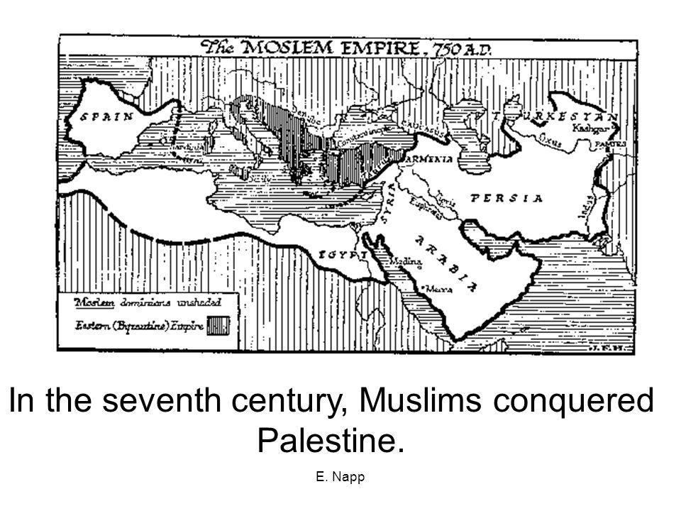 E.Napp Muslim Conquest In the seventh century, Muslims conquered Palestine.