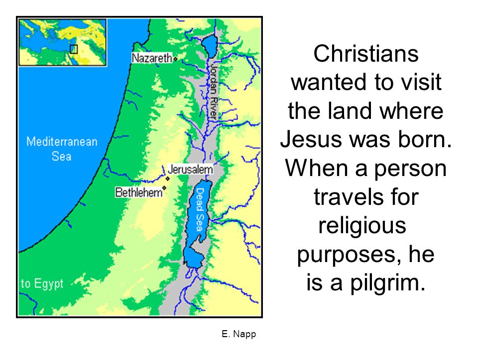 E. Napp Christians wanted to visit the land where Jesus was born.