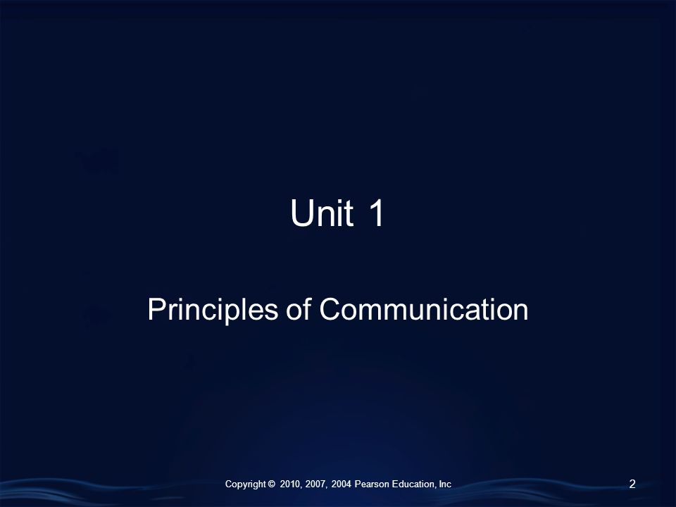 Copyright © 2010, 2007, 2004 Pearson Education, Inc Unit 1 Principles of Communication 2