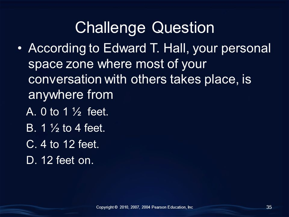 Copyright © 2010, 2007, 2004 Pearson Education, Inc Challenge Question According to Edward T.