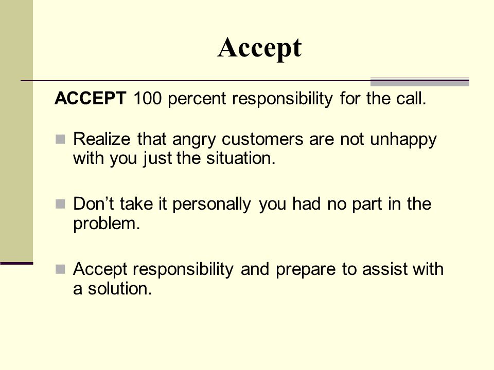 Accept ACCEPT 100 percent responsibility for the call.