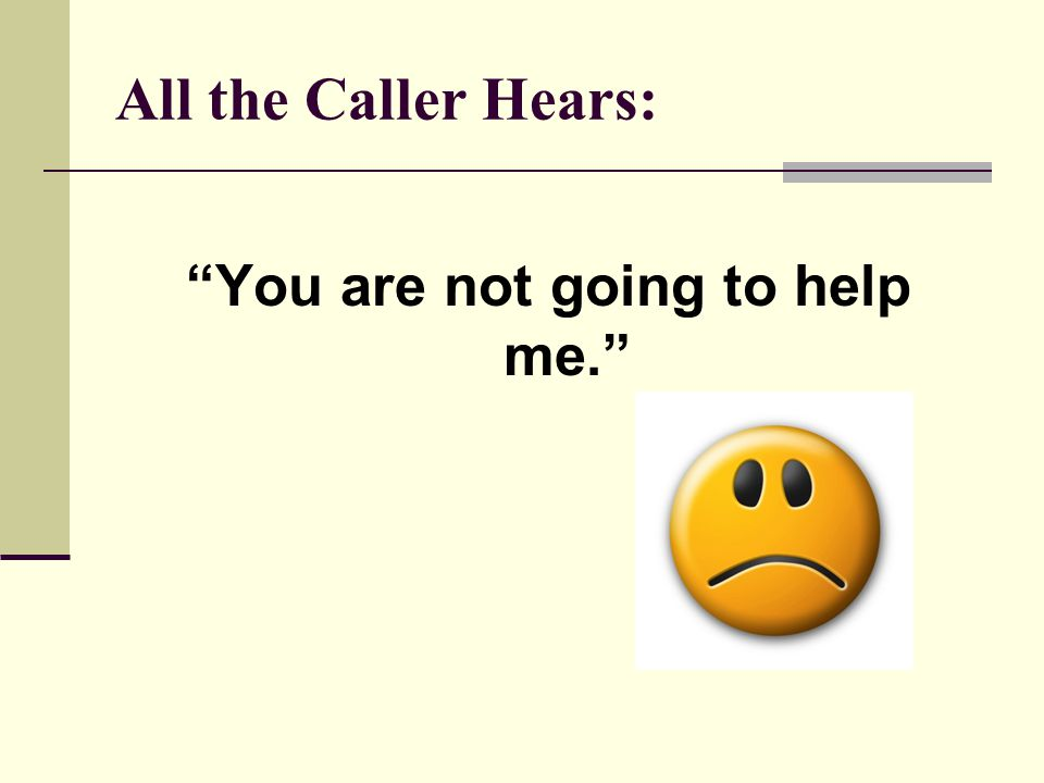 All the Caller Hears: You are not going to help me.