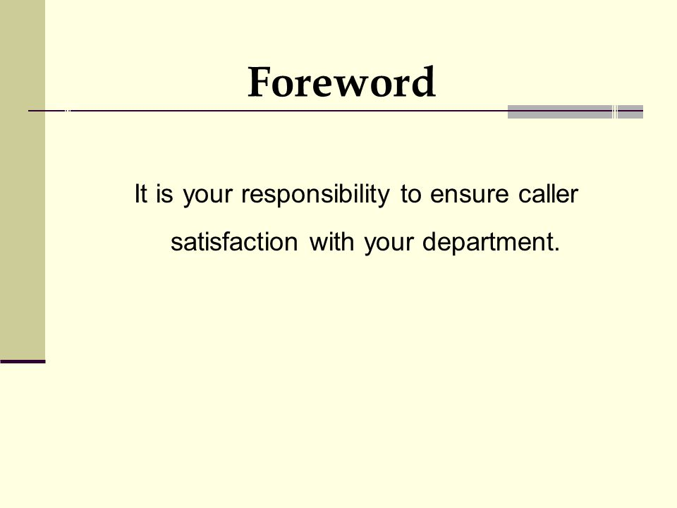 Foreword It is your responsibility to ensure caller satisfaction with your department.