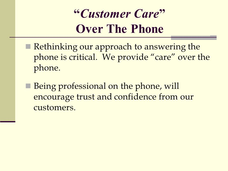 Customer Care Over The Phone Rethinking our approach to answering the phone is critical.