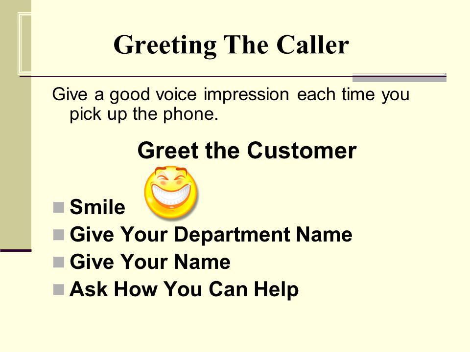 Give a good voice impression each time you pick up the phone.