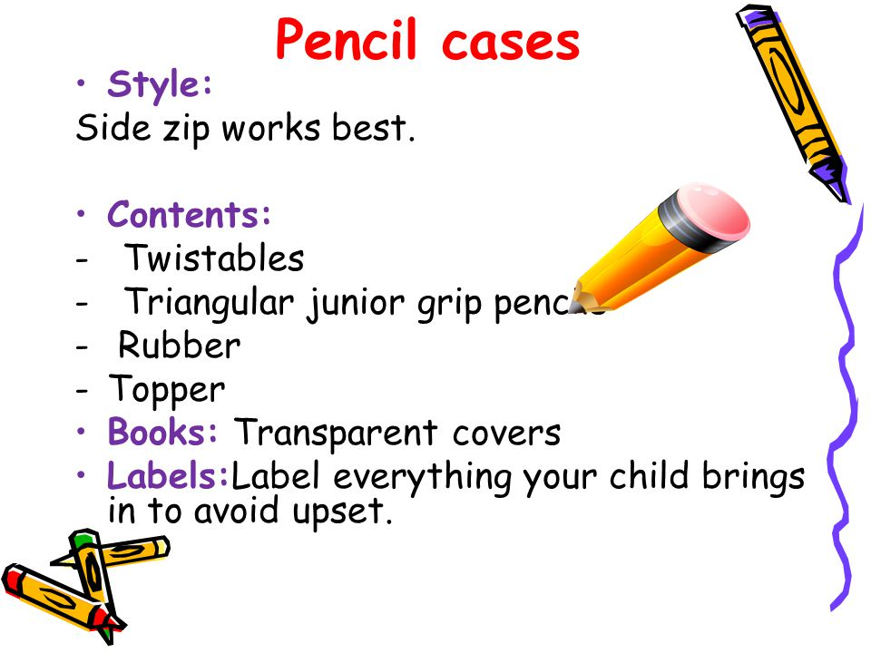 Pencil cases Style: Side zip works best.