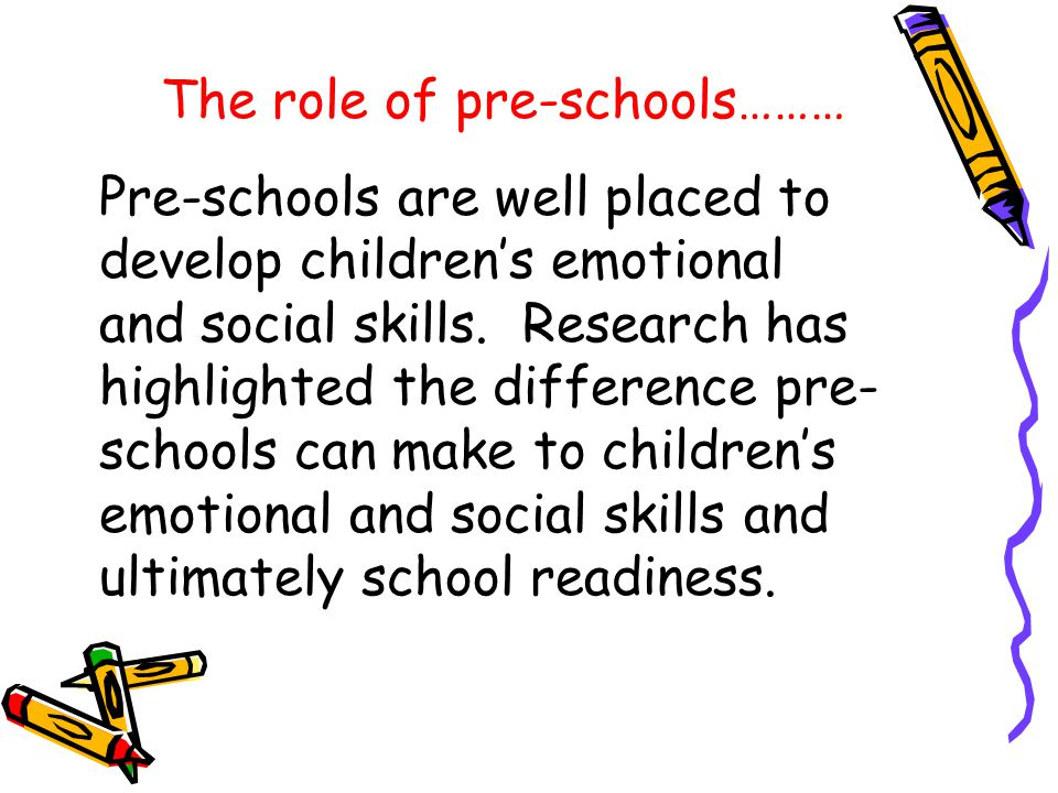 Pre-schools are well placed to develop children's emotional and social skills.