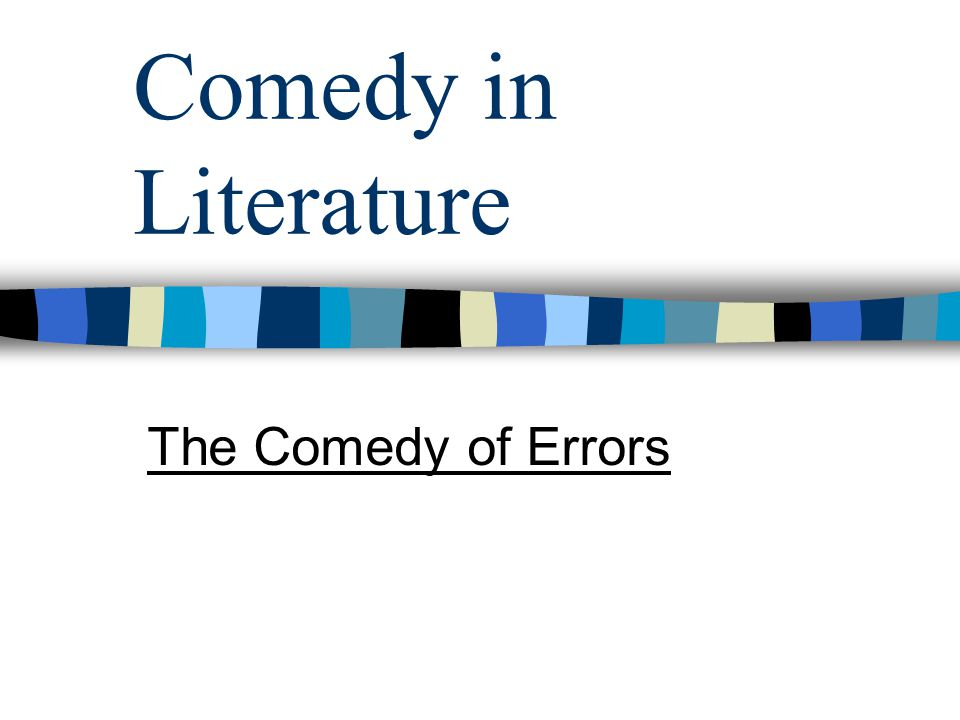 Comedy in Literature The Comedy of Errors