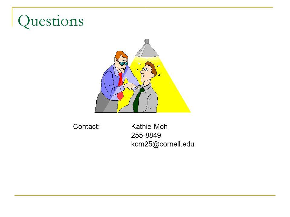 Questions Contact: Kathie Moh 255-8849 kcm25@cornell.edu