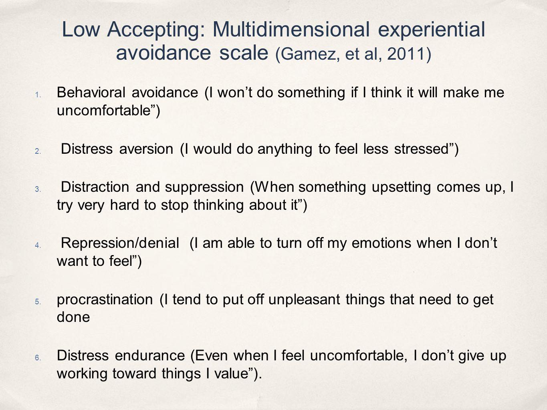 Low Accepting: Multidimensional experiential avoidance scale (Gamez, et al, 2011) 1.