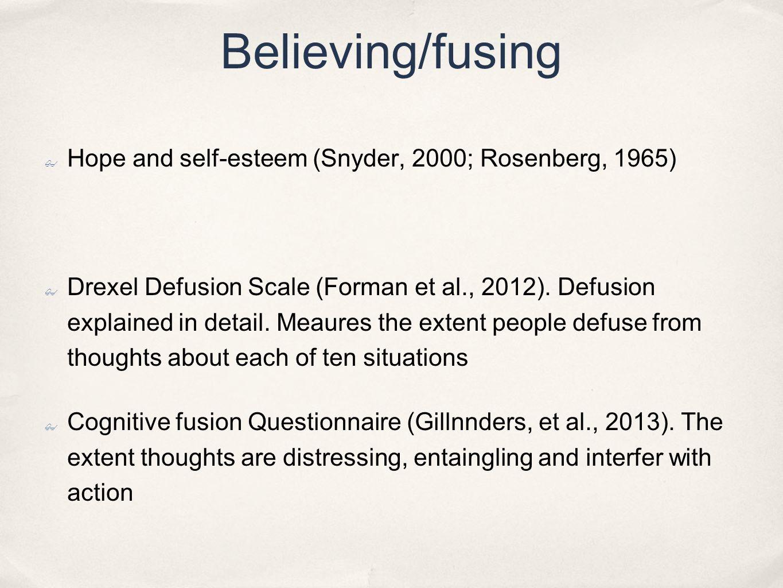 Believing/fusing ✤ Hope and self-esteem (Snyder, 2000; Rosenberg, 1965) ✤ Drexel Defusion Scale (Forman et al., 2012).