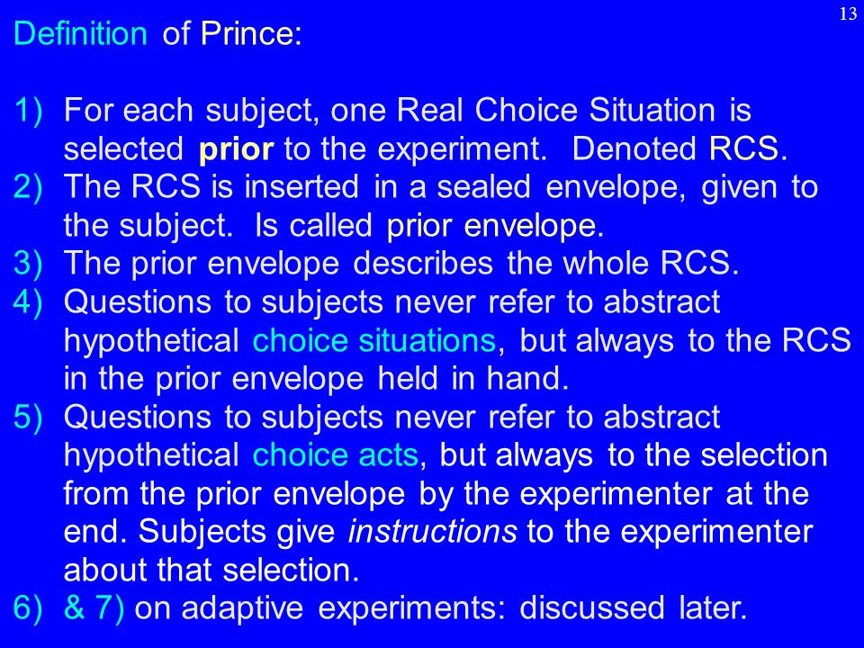 Definition of Prince: 1)For each subject, one Real Choice Situation is selected prior to the experiment.