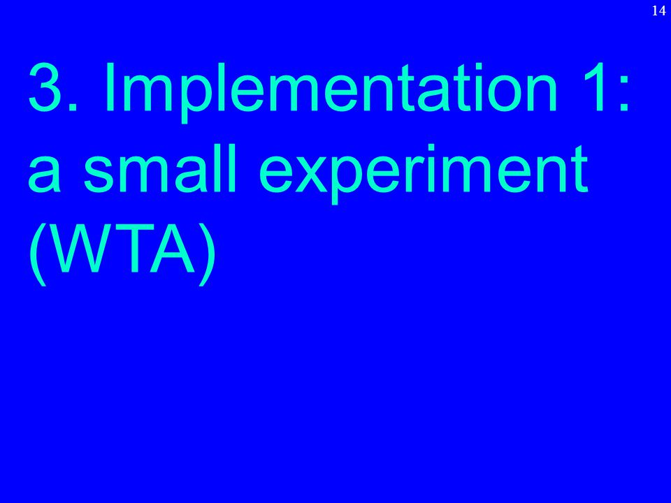 3. Implementation 1: a small experiment (WTA) 14