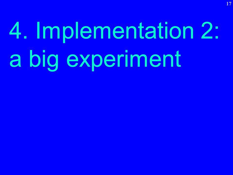 4. Implementation 2: a big experiment 17