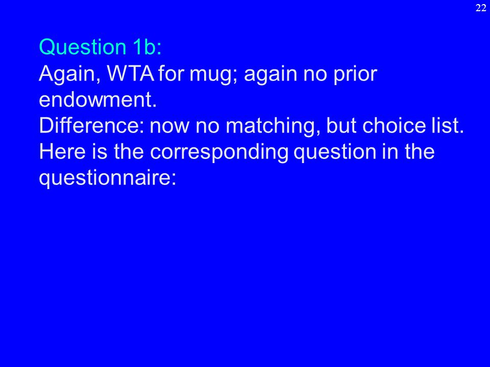 Question 1b: Again, WTA for mug; again no prior endowment.