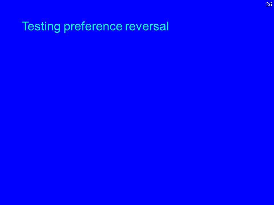 Testing preference reversal 26