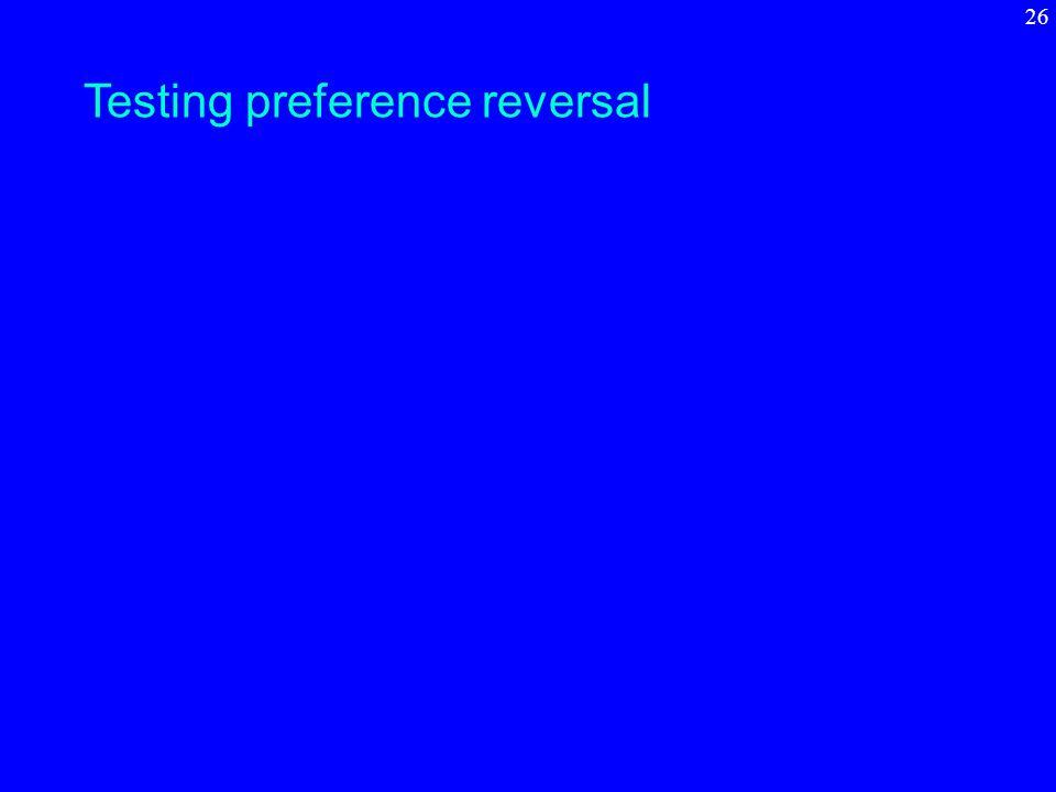 Testing preference reversal 26