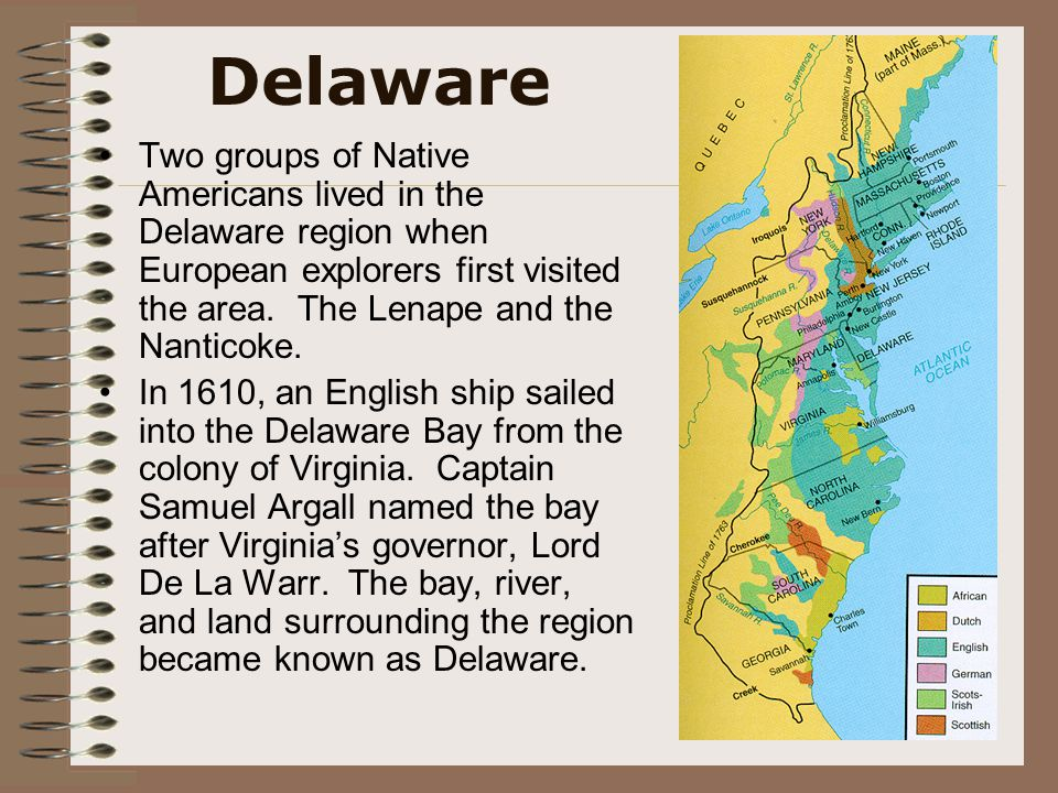 Delaware Two groups of Native Americans lived in the Delaware region when European explorers first visited the area. The Lenape and the Nanticoke. In