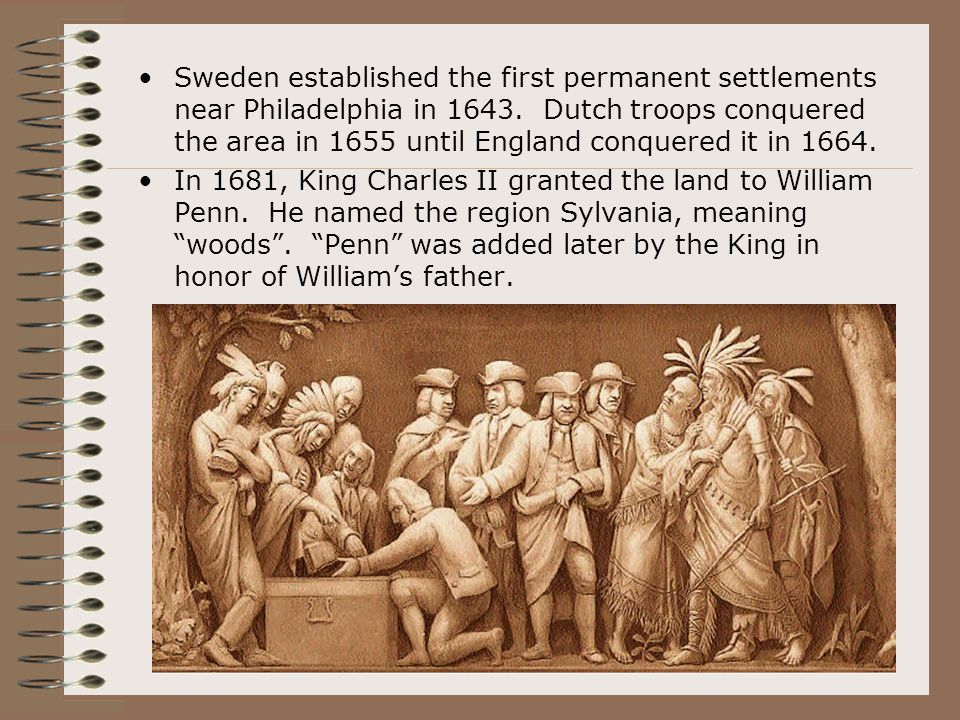 Sweden established the first permanent settlements near Philadelphia in 1643. Dutch troops conquered the area in 1655 until England conquered it in 16