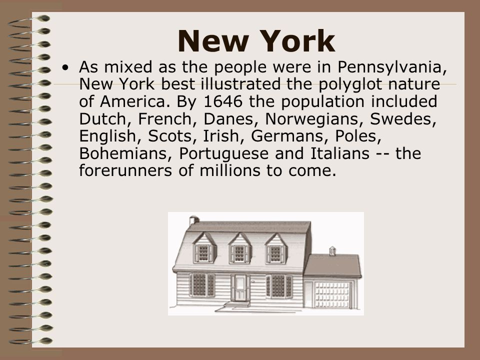New York As mixed as the people were in Pennsylvania, New York best illustrated the polyglot nature of America. By 1646 the population included Dutch,