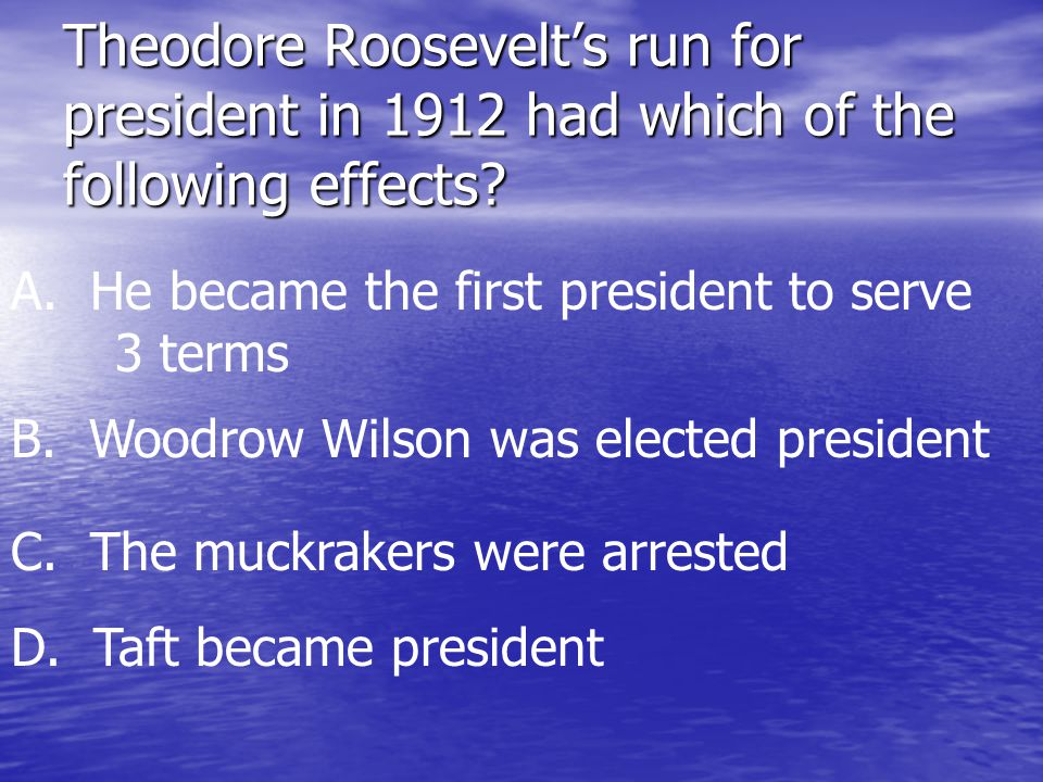 Theodore Roosevelt's run for president in 1912 had which of the following effects.