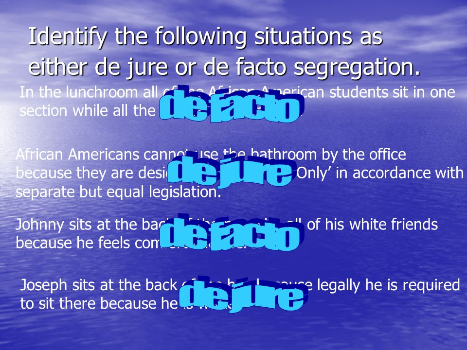 Identify the following situations as either de jure or de facto segregation.