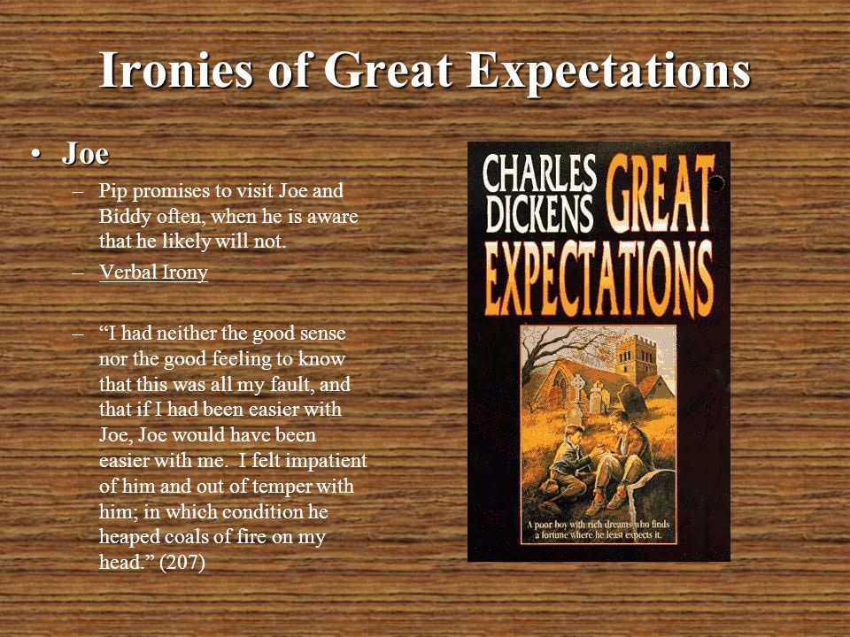 Ironies of Great Expectations Miss Havisham and EstellaMiss Havisham and Estella –Miss Havisham tought Estella not to love, but she gets upset when Estella says that she does not love her.