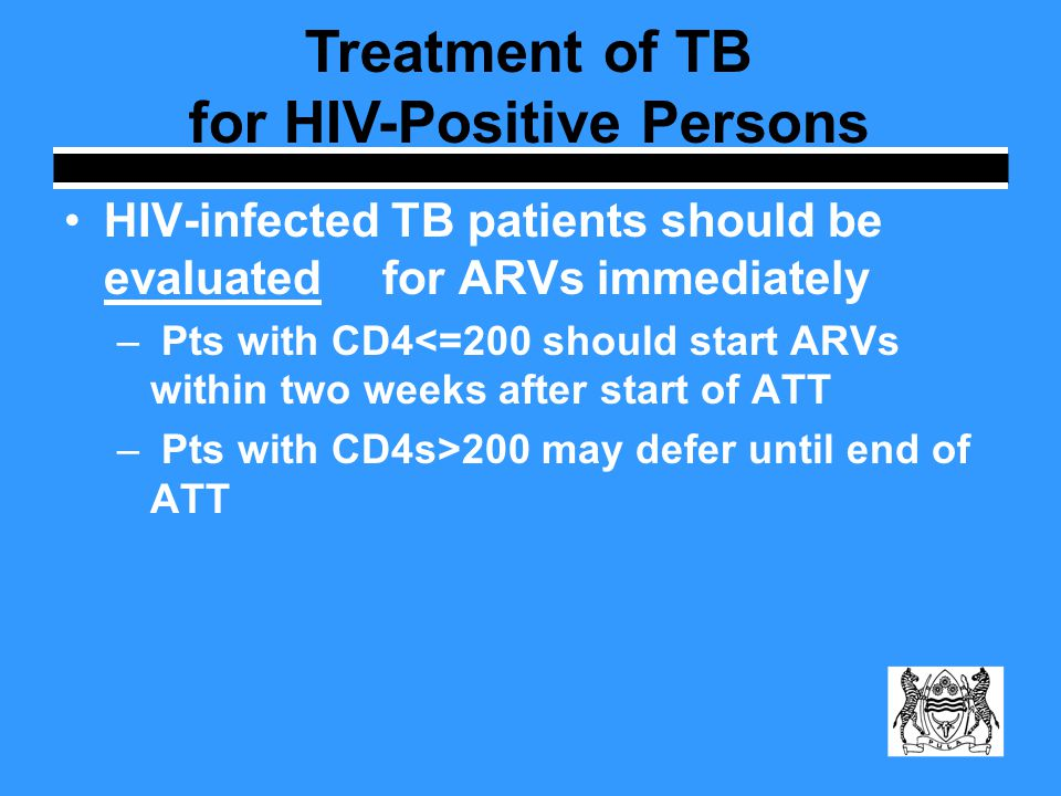 HIV-infected TB patients should be evaluated for ARVs immediately – Pts with CD4<=200 should start ARVs within two weeks after start of ATT – Pts with