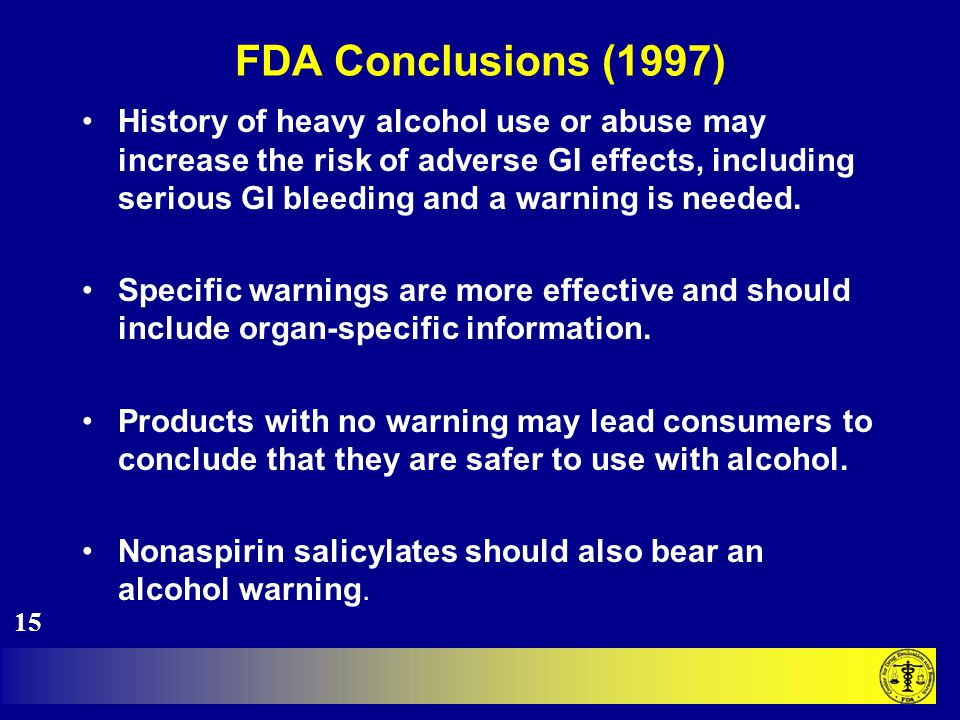 FDA Conclusions (1997) History of heavy alcohol use or abuse may increase the risk of adverse GI effects, including serious GI bleeding and a warning is needed.