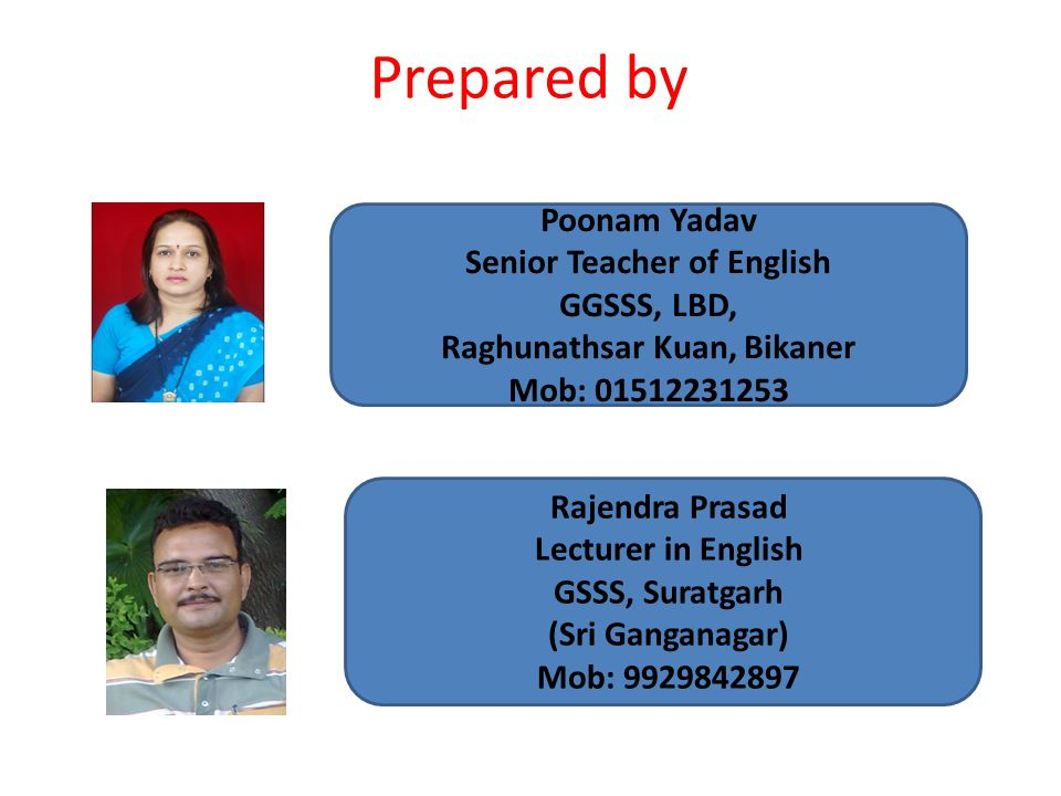 Prepared by Rajendra Prasad Lecturer in English GSSS, Suratgarh (Sri Ganganagar) Mob: 9929842897 Poonam Yadav Senior Teacher of English GGSSS, LBD, Raghunathsar Kuan, Bikaner Mob: 01512231253