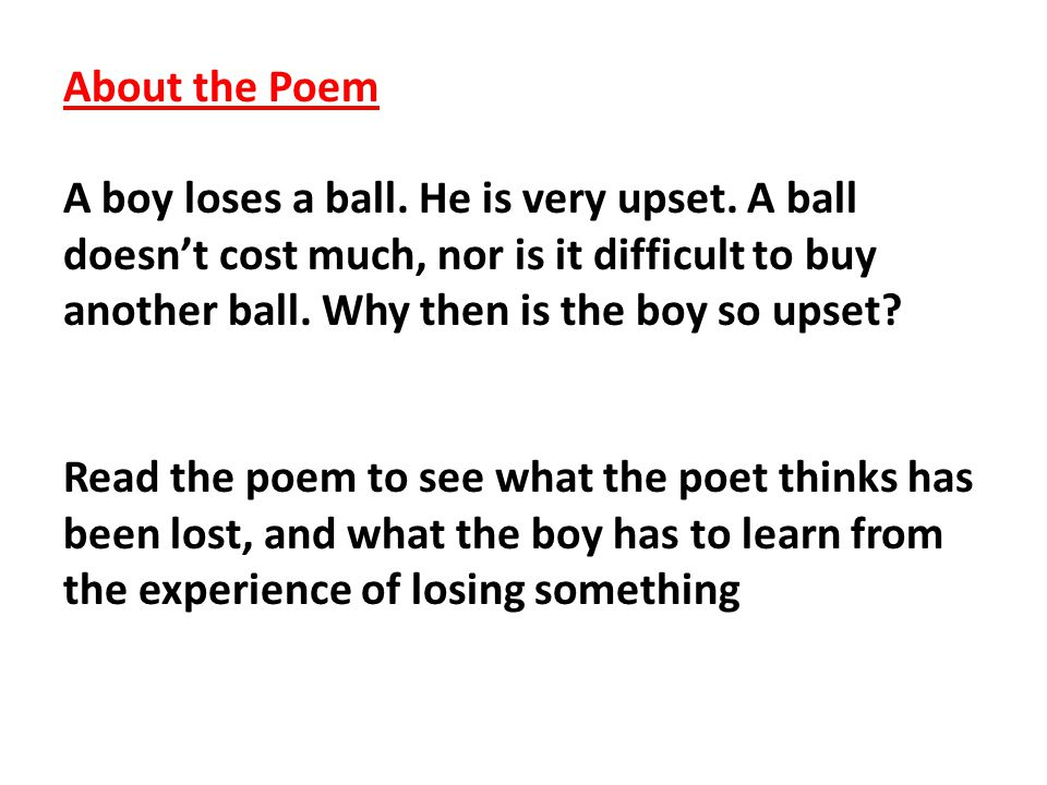 About the Poem A boy loses a ball.He is very upset.