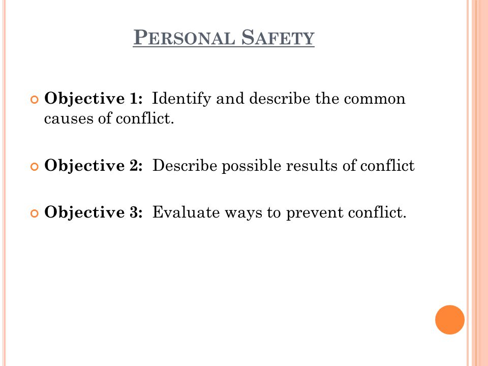 P ERSONAL S AFETY Objective 1: Identify and describe the common causes of conflict.