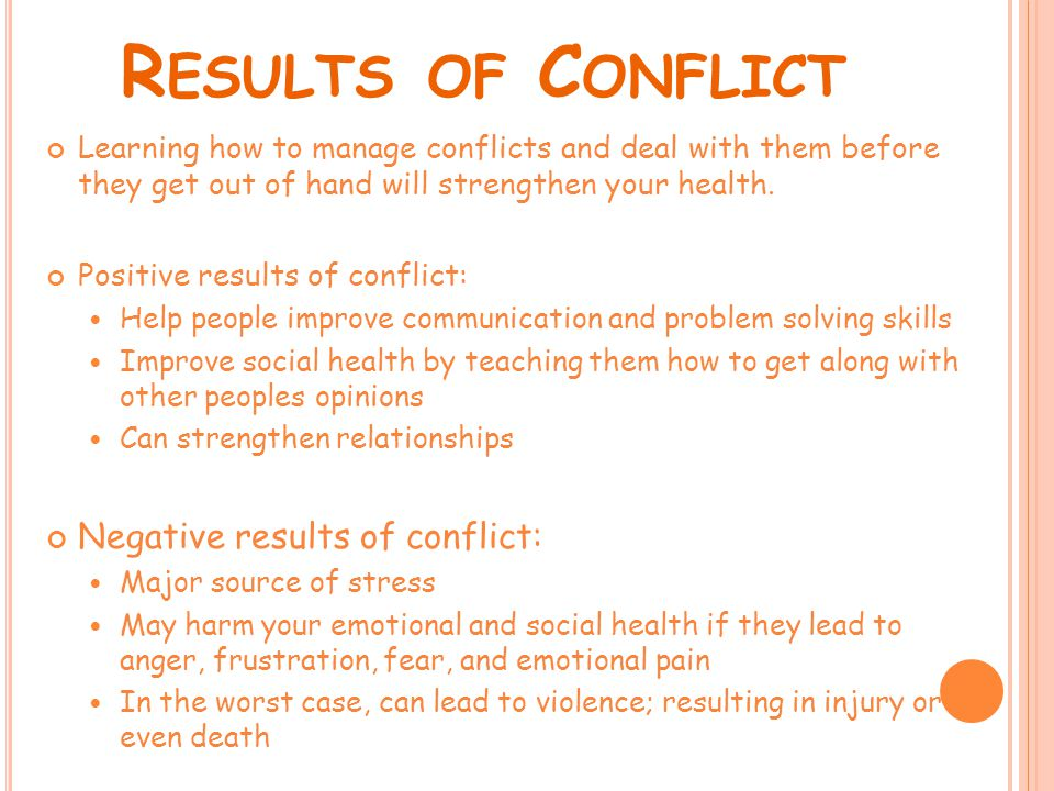 R ESULTS OF C ONFLICT Learning how to manage conflicts and deal with them before they get out of hand will strengthen your health.