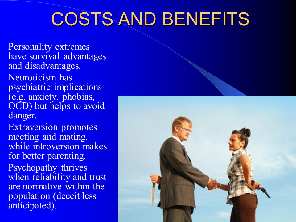 COSTS AND BENEFITS Personality extremes have survival advantages and disadvantages.