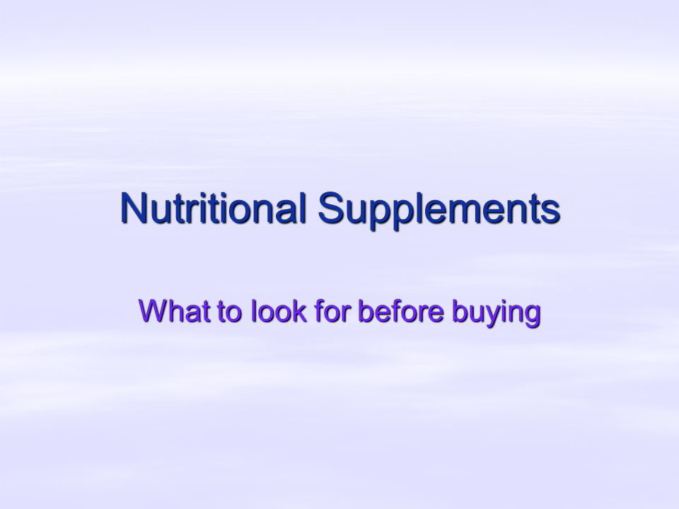 Nutritional Supplements What to look for before buying