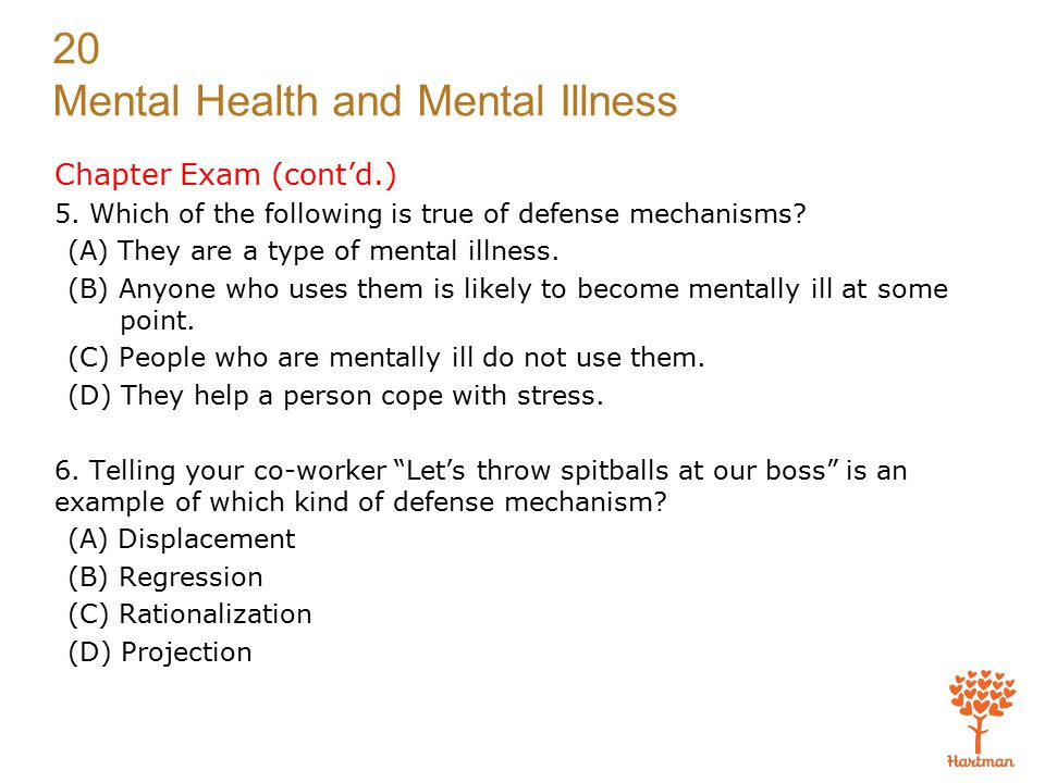 20 Mental Health and Mental Illness Chapter Exam (cont'd.) 5.