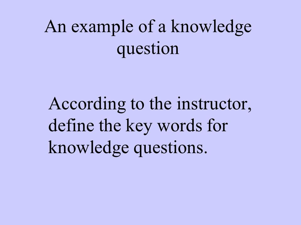 An example of a knowledge question According to the instructor, define the key words for knowledge questions.
